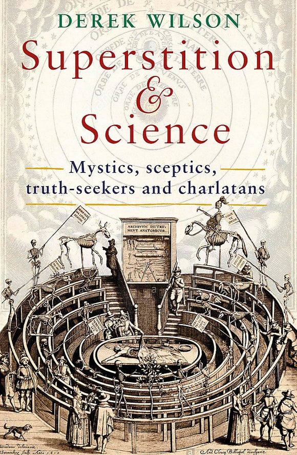 Superstition & Science: Mystics, Sceptics, Truth-Seekers and Charlatans; Derek Wilson