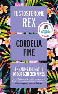 Testosterone Rex, Unmaking The Myths of Our Gendered Minds; Cordelia Fine