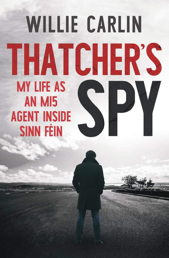 Thatcher's Spy: My Life as an MI5 Agent inside Sinn Féin; Willie Carlin