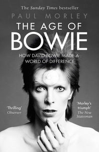 The Age of Bowie, How David Bowie Made a World of Difference; Paul Morley