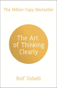 The Art of Thinking Clearly; Rolf Dobelli