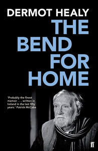 The Bend For Home; Dermot Healy