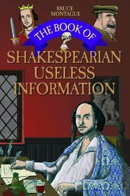 The Book of Shakespearian Useless Information; Bruce Montague