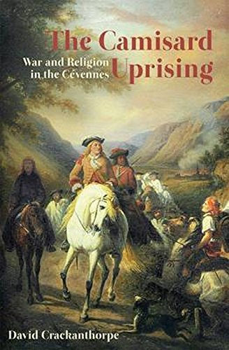 The Camisard Uprising, War and Religion in the Cevennes; David Crackanthorpe