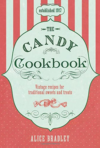The Candy Cookbook, Vintage Recipes for Traditional Sweets and Treats; Alice Bradley