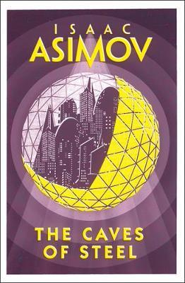 The Caves of Steel; Isaac Asimov