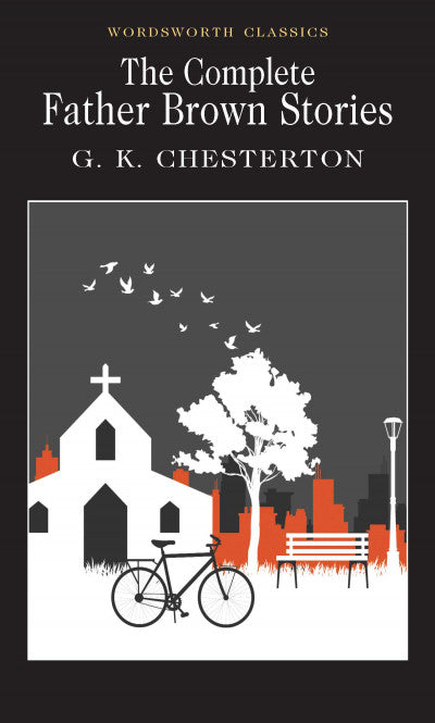 The Complete Father Brown Stories; G. K Chesterton