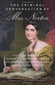 The Criminal Conversation of Mrs. Norton; Diane Atkinson