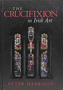 The Crucifixion in Irish Art; Peter Harbison