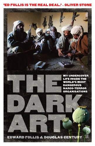The Dark Art, My Undercover Life in Global Narco-Terrorism; Edward Follis & Douglas Century