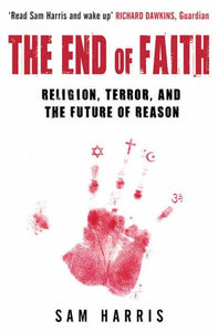 The End of Faith, Religion, Terror, And The Future of Reason; Sam HArris