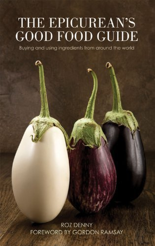 The Epicurean's Good Food Guide, Buying and Using Ingredients from Around the World; Roz Denny