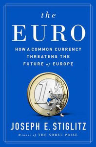 The Euro, How A Common Currency Threatens the Future of Europe; Joseph E. Stiglitz
