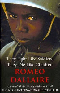 The Fight Like Soldiers, They Die Like Children; Romeo Dallaire
