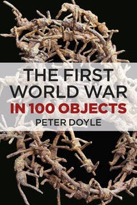 The First World War in 100 Objects; Peter Doyle