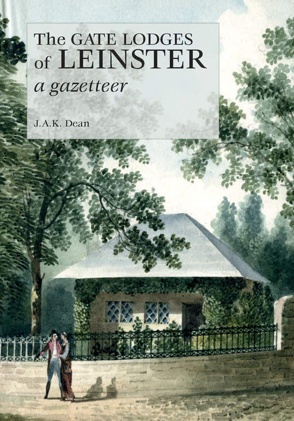The Gate Lodges of Leinster: A Gazetteer; J.A.K. Dean