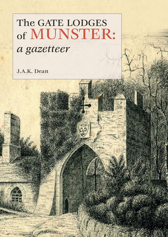 The Gate Lodges of Munster: A Gazetteer; J.A.K. Dean