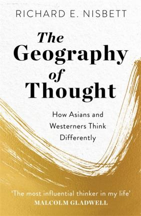 The Geography of Thought, How Asians and Westerners Think Differently; Richard E. Nisbett
