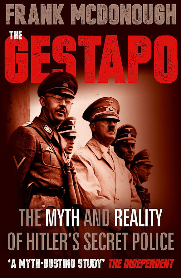 The Gestapo, The Myth and Reality of Hitler's Secret Police; Frank McDonough