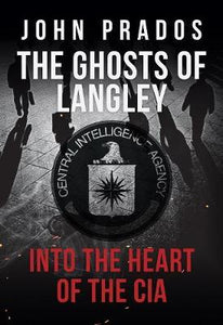 The Ghosts of Langley, Into the Heart of the CIA; John Prados
