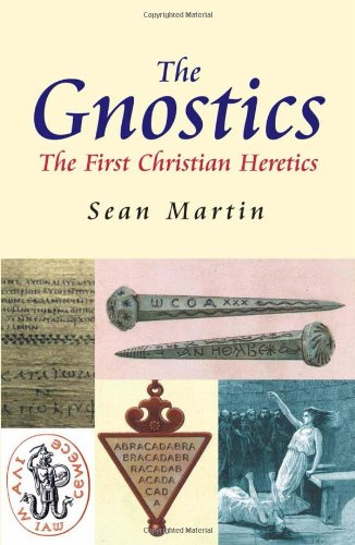 The Gnostics, The First Christian Heretics; Sean Martin