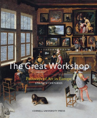 The Great Workshop, Pathways of Art in Europe 5th - 18th Centuries