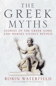 The Greek Myths, Stories of the Greek Gods and Heroes Vividly Retold; Robin Waterfield