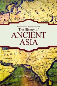 The History of Ancient Asia; Meredith Macardle