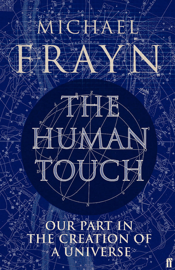 The Human Touch: Our Part in the Creation of the Universe; Michael Frayn