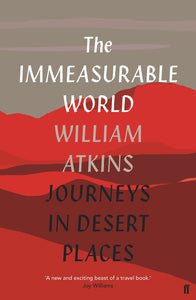 The Immeasurable Word, Journeys in Desert Places; William Atkins
