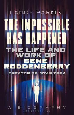 The Impossible Has Happened, The Life and Work of Gene Roddenberry; Lance Parkin