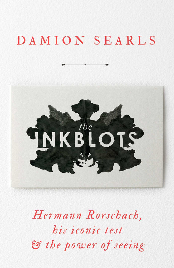 The Inkblot:, Hermann Rorschach, his Iconic Test & The Power of Seeing; Damion Searls