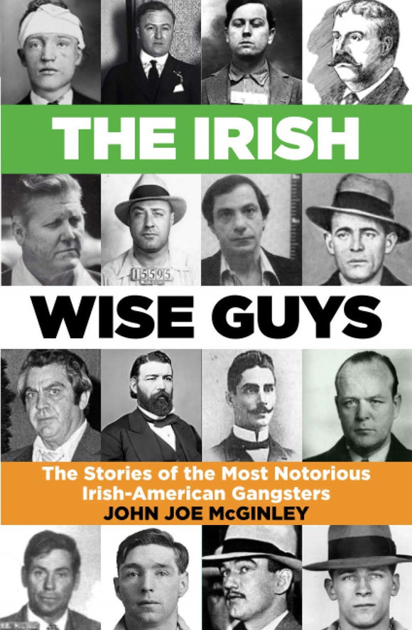 The Irish Wise Guys: The Stories of the Most Notorious Irish-American Gangsters; John Joe McGinley