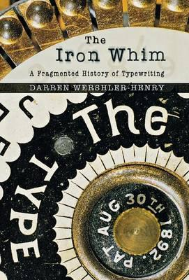 The Iron Within, A Fragmented History of Typewriting; Darren Wershler-Henry