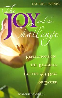The Joy and the Challenge, Reflections on the Readings for the 50 Days of Easter; Laurin J. Wenig