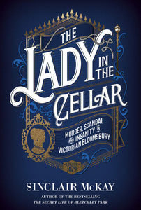 The Lady in the Cellar, Murder Scandal and Insanity in Victorian Bloomsbury