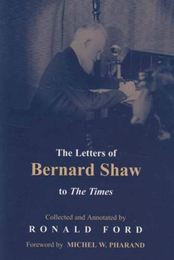 The Letters of Bernard Shaw to The Times; Collected and Annotated by Ronald Ford