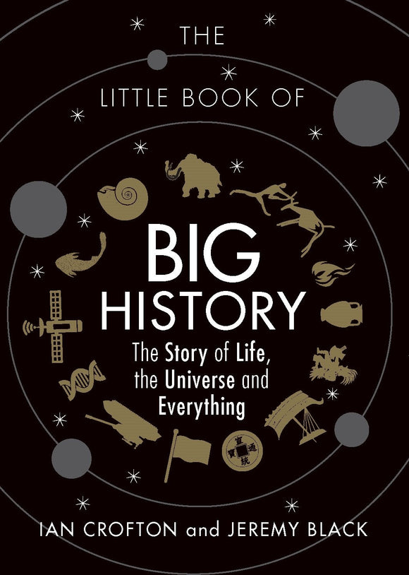 The Little Book of Big History, The Story of Life, The Universe and Everything; Ian Crofton and Jeremy Black