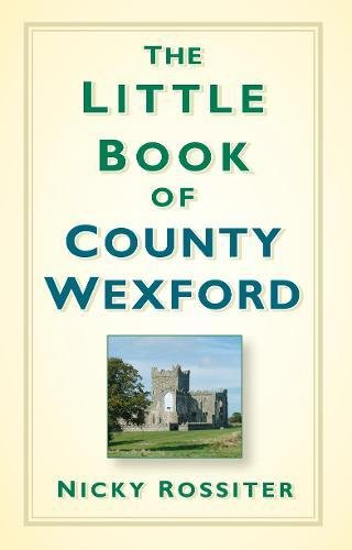 The Little Book of County Wexford; Nicky Rossiter