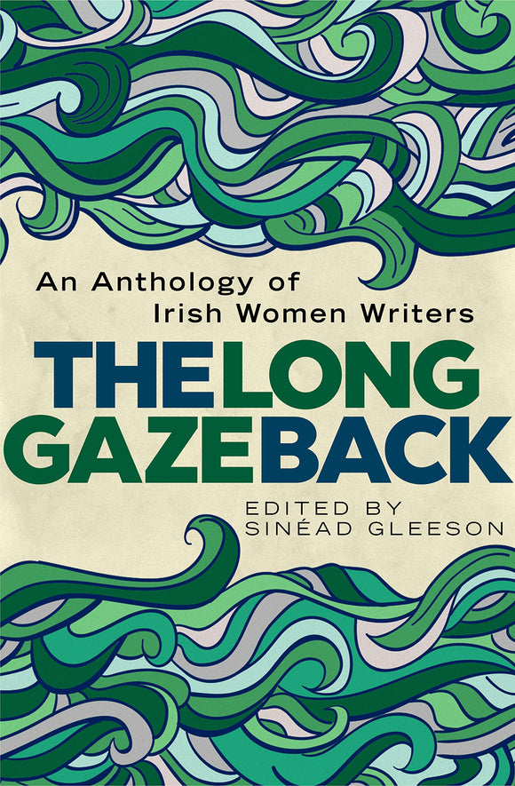 The Long Gaze Back, An Anthology of Irish Women Writers; Sinead Gleeson