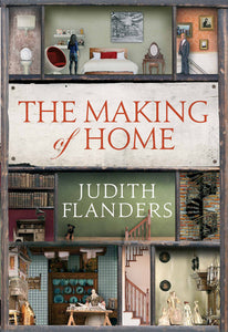 The Making of Home; Judith Flanders