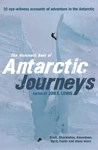 The Mammoth Book of Antarctic Journeys; Edited by Jon E. Lewis