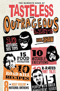 The Mammoth Book of Tasteless and Outrageous Lists; Karl Shaw