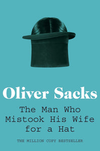 The Man Who Mistook His Wife for a Hat; Oliver Sacks