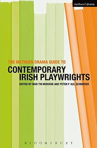 The Methuen Drama Guide to Contemporary Irish Playwrights; Edited by Martin Middeke and Peter Paul Schneider