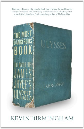 The Most Dangerous Book, The Battle for James Joyce's Ulysses; Kevin Birmingham