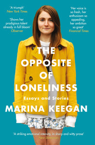 The Opposite of Loneliness, Essay & Stores; Marina Keegan