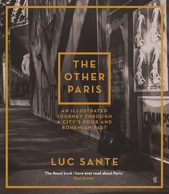The Other Paris: An Illustrated Journey Through A City's Poor and Bohemian Past; Luc Sante