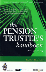 The Pension Trustee's Handbook 6th Edition; Robin Ellison