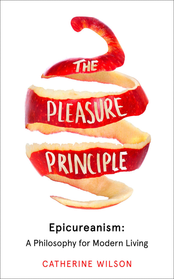 The Pleasure Principle, Epicureanism: A Philosophy for Modern Living; Catherine Wilson
